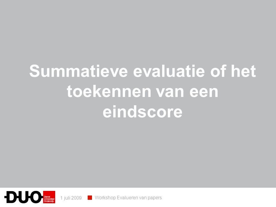 1 juli 2009 Workshop Evalueren van papers Summatieve evaluatie of het toekennen van een eindscore