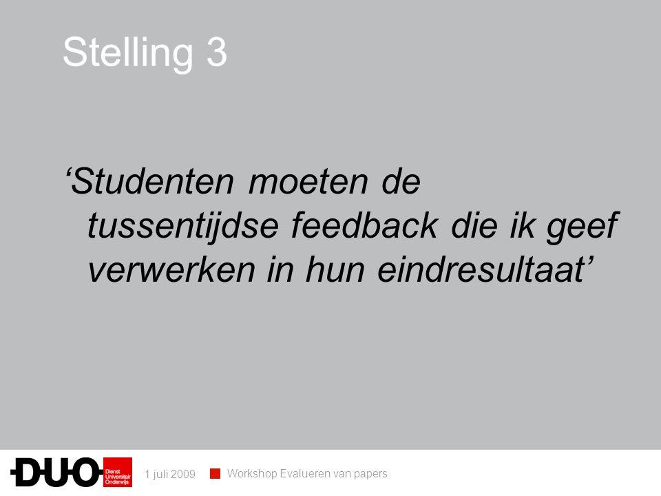 1 juli 2009 Workshop Evalueren van papers 'Studenten moeten de tussentijdse feedback die ik geef verwerken in hun eindresultaat' Stelling 3