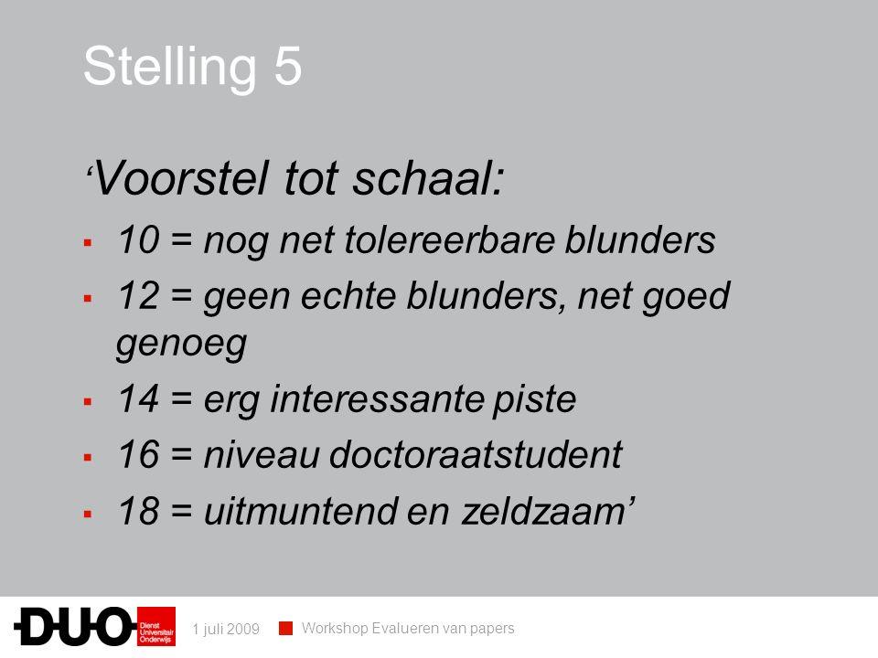 1 juli 2009 Workshop Evalueren van papers Stelling 5 ' Voorstel tot schaal: ▪ 10 = nog net tolereerbare blunders ▪ 12 = geen echte blunders, net goed