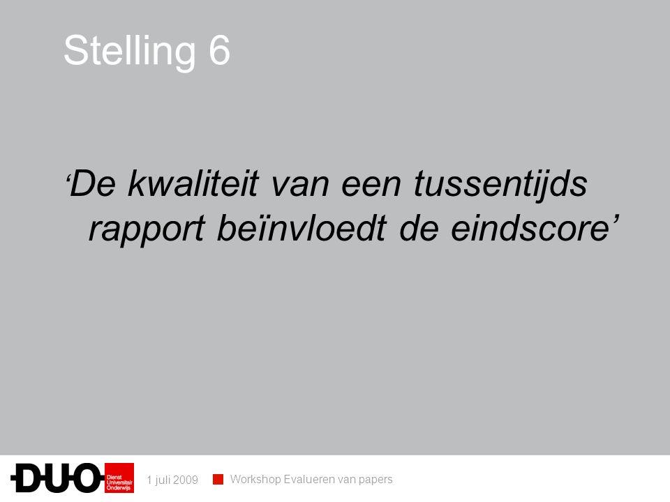 1 juli 2009 Workshop Evalueren van papers Stelling 6 ' De kwaliteit van een tussentijds rapport beïnvloedt de eindscore'