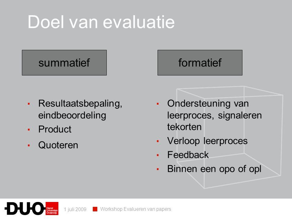 1 juli 2009 Workshop Evalueren van papers Doel van evaluatie ▪ Resultaatsbepaling, eindbeoordeling ▪ Product ▪ Quoteren ▪ Ondersteuning van leerproces