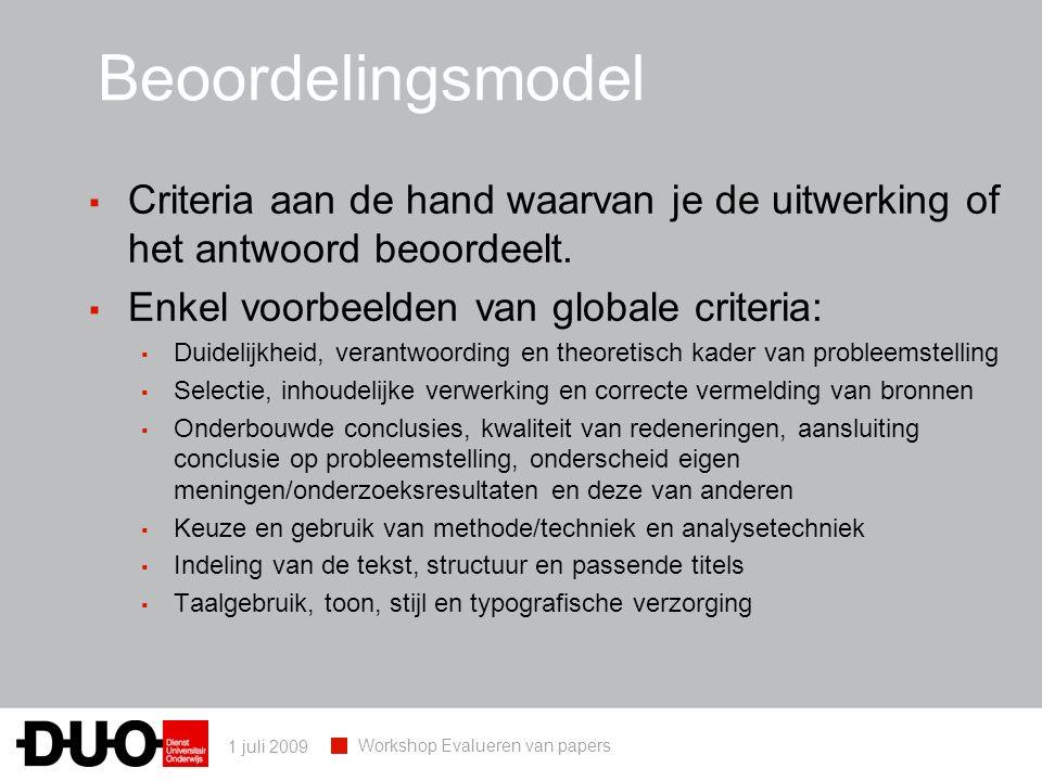 1 juli 2009 Workshop Evalueren van papers Beoordelingsmodel ▪ Criteria aan de hand waarvan je de uitwerking of het antwoord beoordeelt. ▪ Enkel voorbe