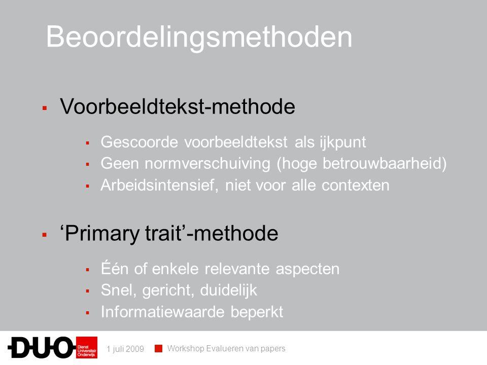 1 juli 2009 Workshop Evalueren van papers ▪ Voorbeeldtekst-methode Beoordelingsmethoden ▪ Gescoorde voorbeeldtekst als ijkpunt ▪ Geen normverschuiving