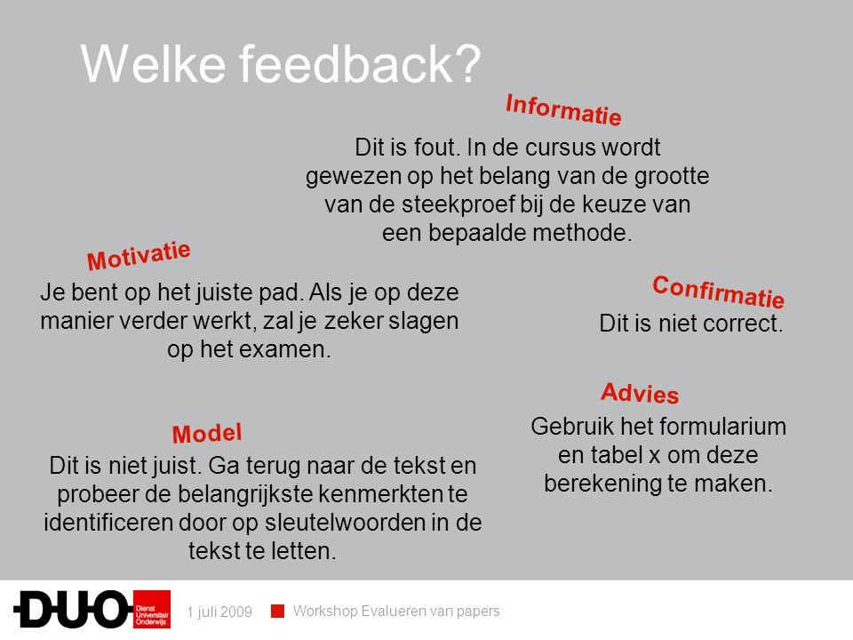 1 juli 2009 Workshop Evalueren van papers Welke feedback? Dit is niet correct. Dit is fout. In de cursus wordt gewezen op het belang van de grootte va