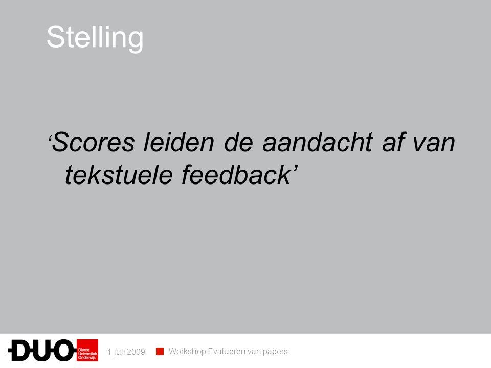 1 juli 2009 Workshop Evalueren van papers ' Scores leiden de aandacht af van tekstuele feedback' Stelling