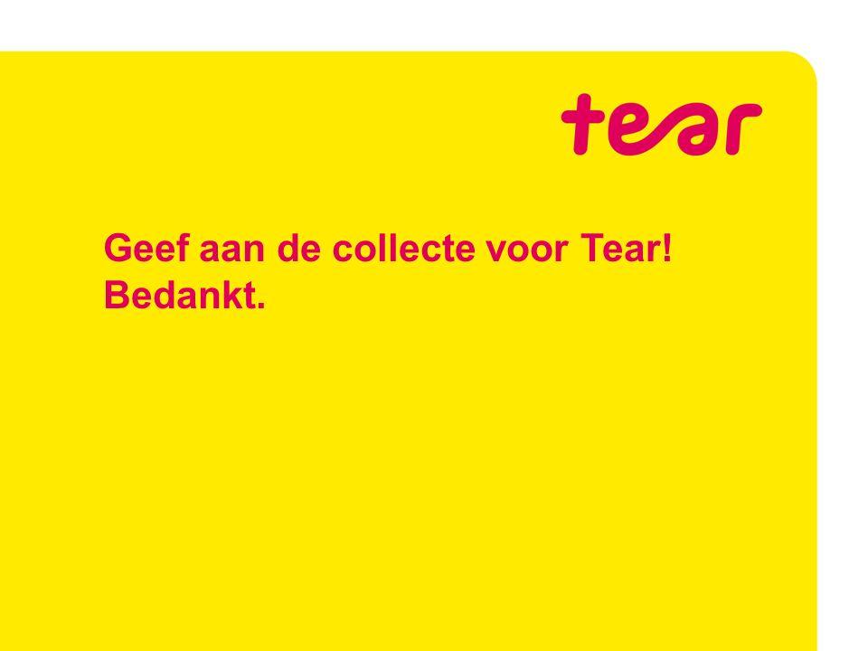 Geef aan de collecte voor Tear! Bedankt.