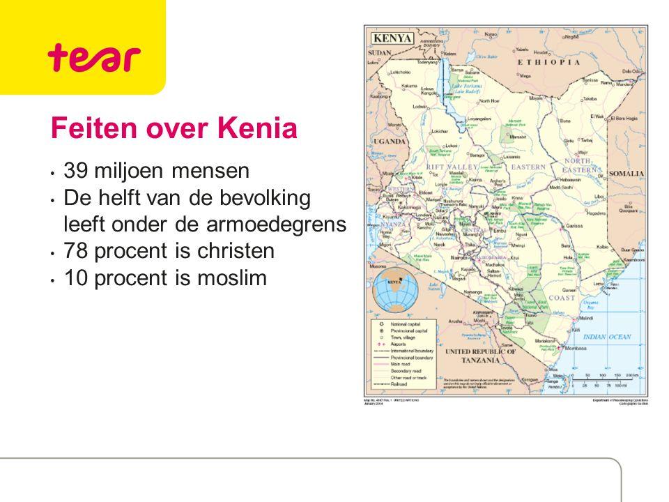 Feiten over Kenia 39 miljoen mensen De helft van de bevolking leeft onder de armoedegrens 78 procent is christen 10 procent is moslim