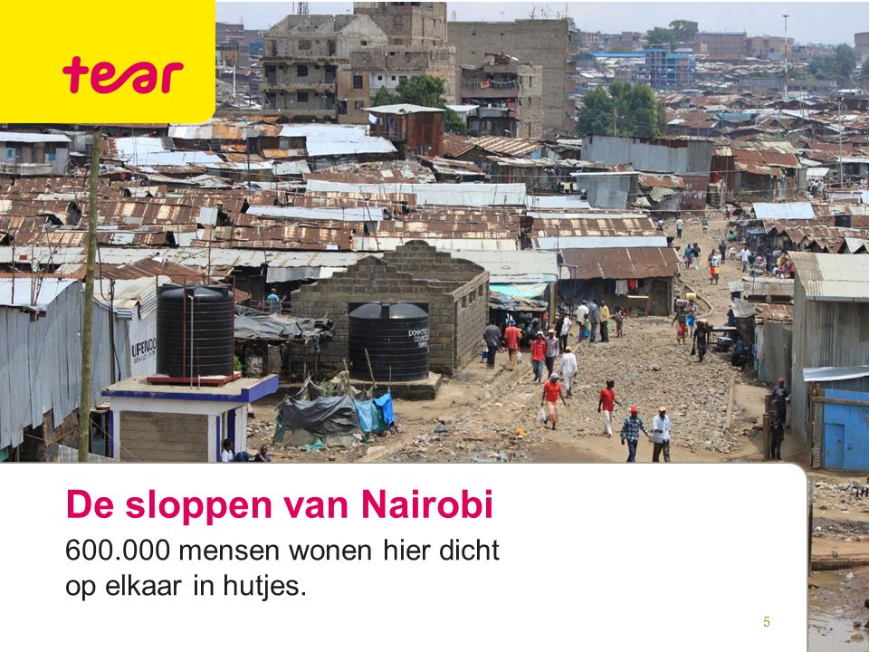 De sloppen van Nairobi 5 600.000 mensen wonen hier dicht op elkaar in hutjes.