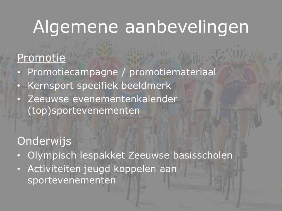 Algemene aanbevelingen Promotie Promotiecampagne / promotiemateriaal Kernsport specifiek beeldmerk Zeeuwse evenementenkalender (top)sportevenementen Onderwijs Olympisch lespakket Zeeuwse basisscholen Activiteiten jeugd koppelen aan sportevenementen