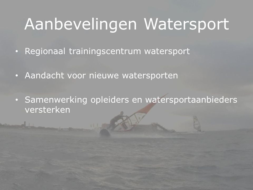 Aanbevelingen Watersport Regionaal trainingscentrum watersport Aandacht voor nieuwe watersporten Samenwerking opleiders en watersportaanbieders verste
