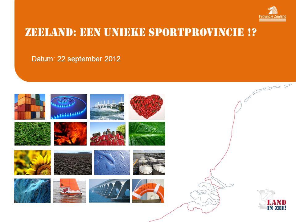Zeeland: een unieke Sportprovincie ! Datum: 22 september 2012