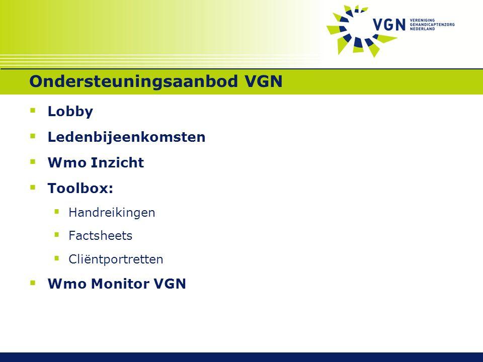 Ondersteuningsaanbod VGN  Lobby  Ledenbijeenkomsten  Wmo Inzicht  Toolbox:  Handreikingen  Factsheets  Cliëntportretten  Wmo Monitor VGN