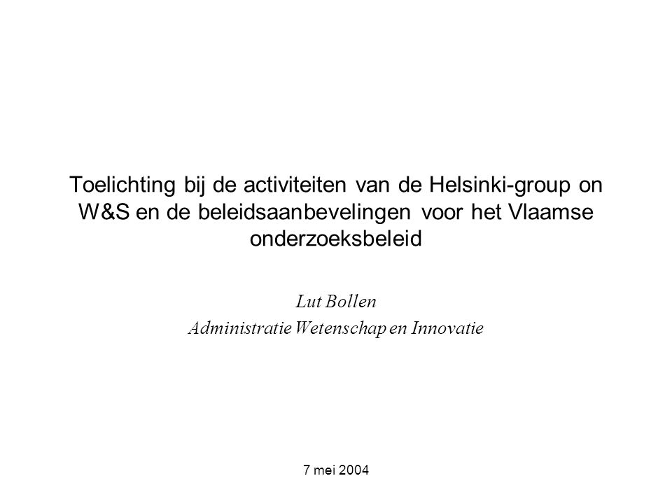 7 mei 2004 Beleidsaanbevelingen voor het Vlaamse onderzoeksbeleid Actie 2 - Geënt op het Europese monitoringsysteem ontwikkeld binnen de Helsinki-groep (Europese manual rond genderstatistieken en –indicatoren) : laat nationale vergelijkingen toe en analyse van best practices -Voorwaarde : maximale samenwerking tussen de verschillende beleidsrelevante onderzoeksactoren -Steunpunt O&O statistieken -Steunpunt Gelijkekansenbeleid -Administratie Wetenschap en Innovatie -Departement Onderwijs