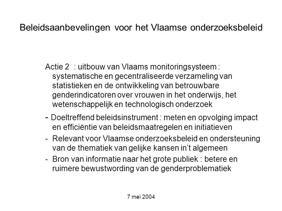 7 mei 2004 Beleidsaanbevelingen voor het Vlaamse onderzoeksbeleid Actie 2 : uitbouw van Vlaams monitoringsysteem : systematische en gecentraliseerde v