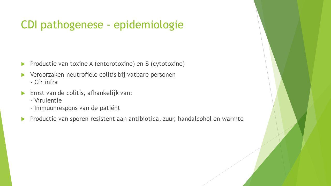 CDI pathogenese - epidemiologie  Productie van toxine A (enterotoxine) en B (cytotoxine)  Veroorzaken neutrofiele colitis bij vatbare personen - Cfr infra  Ernst van de colitis, afhankelijk van: - Virulentie - Immuunrespons van de patiënt  Productie van sporen resistent aan antibiotica, zuur, handalcohol en warmte