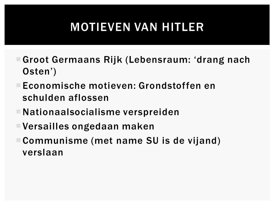  Groot Germaans Rijk (Lebensraum: 'drang nach Osten')  Economische motieven: Grondstoffen en schulden aflossen  Nationaalsocialisme verspreiden  V