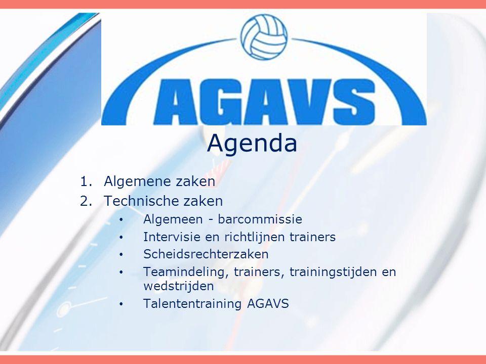 1.Algemene zaken 2.Technische zaken Algemeen - barcommissie Intervisie en richtlijnen trainers Scheidsrechterzaken Teamindeling, trainers, trainingstijden en wedstrijden Talententraining AGAVS Agenda