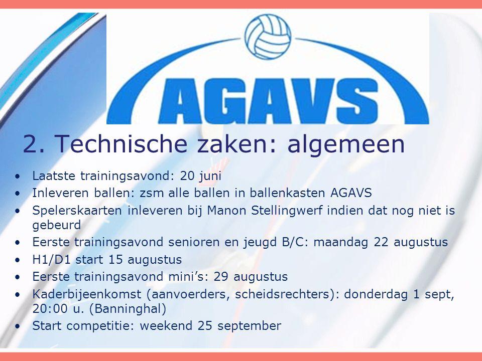 2. Technische zaken: algemeen Laatste trainingsavond: 20 juni Inleveren ballen: zsm alle ballen in ballenkasten AGAVS Spelerskaarten inleveren bij Man