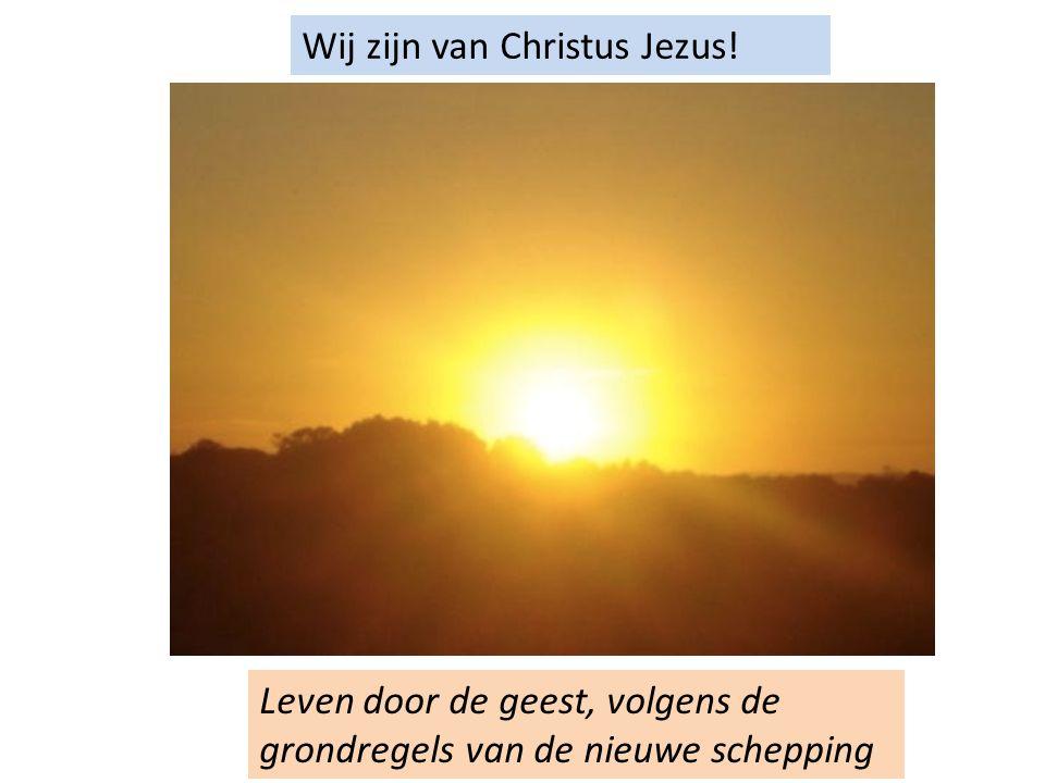 Wij zijn van Christus Jezus! Leven door de geest, volgens de grondregels van de nieuwe schepping