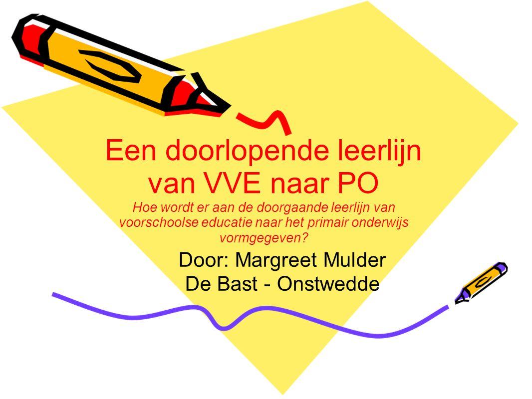 Een doorlopende leerlijn van VVE naar PO Hoe wordt er aan de doorgaande leerlijn van voorschoolse educatie naar het primair onderwijs vormgegeven.