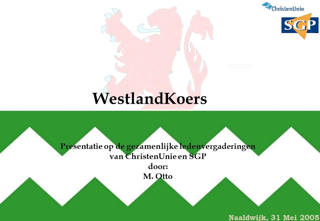 WestlandKoers Presentatie op de gezamenlijke ledenvergaderingen van ChristenUnie en SGP door: M.
