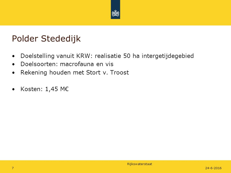 Rijkswaterstaat 724-6-2016 Polder Stededijk Doelstelling vanuit KRW: realisatie 50 ha intergetijdegebied Doelsoorten: macrofauna en vis Rekening houden met Stort v.
