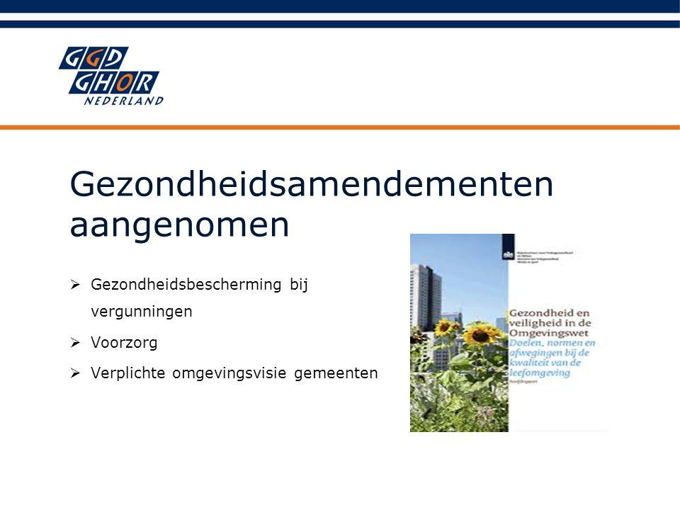 Gezondheidsamendementen aangenomen  Gezondheidsbescherming bij vergunningen  Voorzorg  Verplichte omgevingsvisie gemeenten