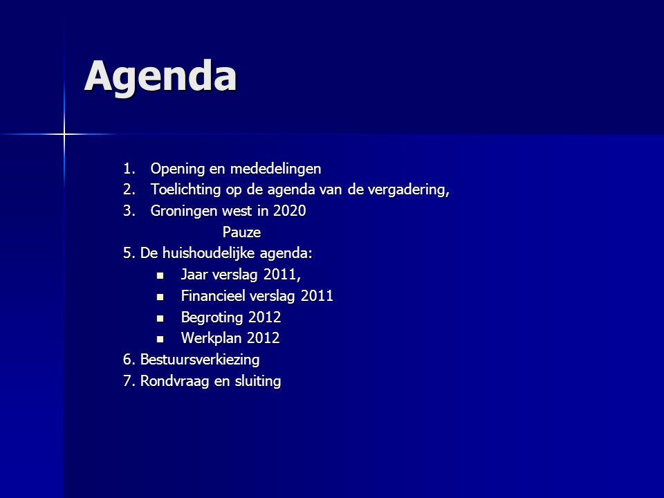 Agenda 1.Opening en mededelingen 2.Toelichting op de agenda van de vergadering, 3.Groningen west in 2020 Pauze 5. De huishoudelijke agenda: Jaar versl