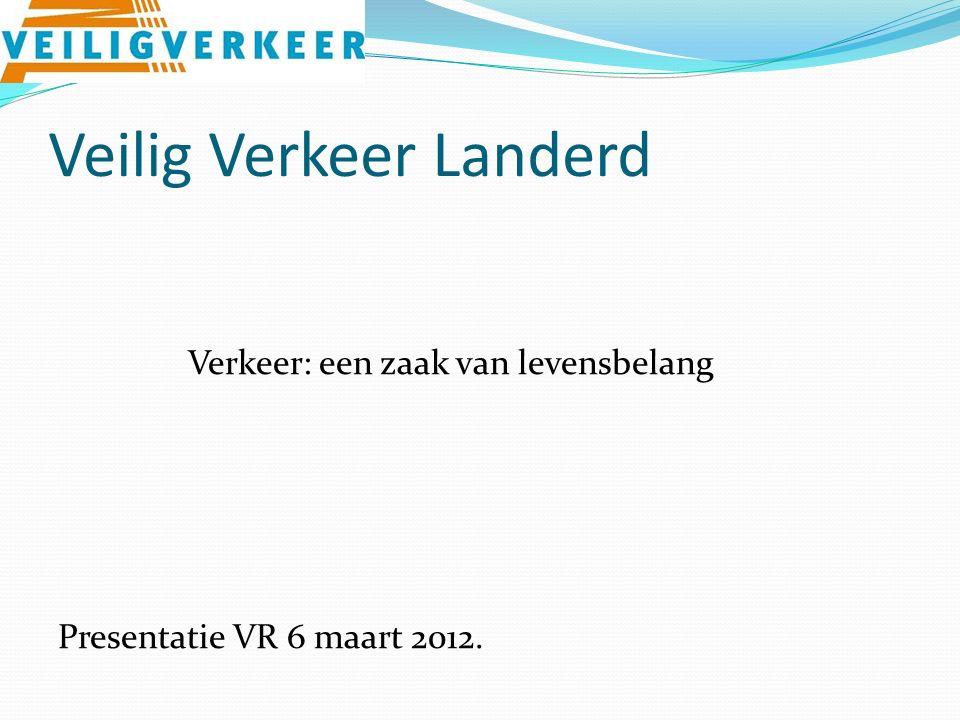 Veilig Verkeer Landerd Verkeer: een zaak van levensbelang Presentatie VR 6 maart 2012.