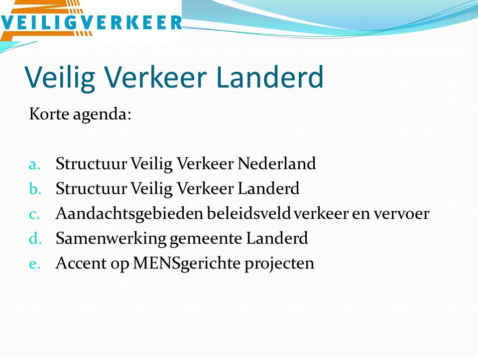 Veilig Verkeer Landerd Korte agenda: a. Structuur Veilig Verkeer Nederland b.