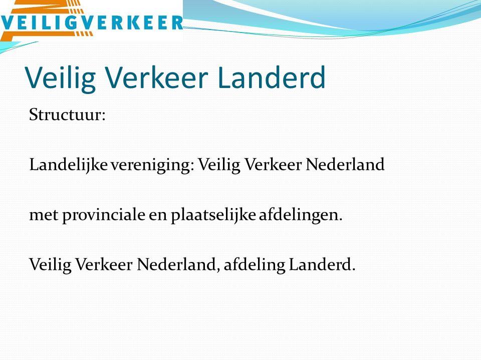 Veilig Verkeer Landerd Structuur: Landelijke vereniging: Veilig Verkeer Nederland met provinciale en plaatselijke afdelingen.