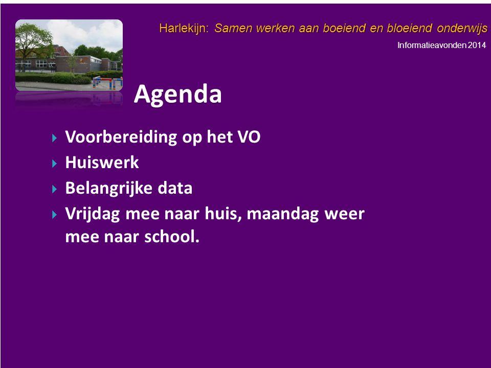 Informatieavonden 2014 Harlekijn: Samen werken aan boeiend en bloeiend onderwijs   Voorbereiding op het VO   Huiswerk   Belangrijke data   Vrijdag mee naar huis, maandag weer mee naar school.