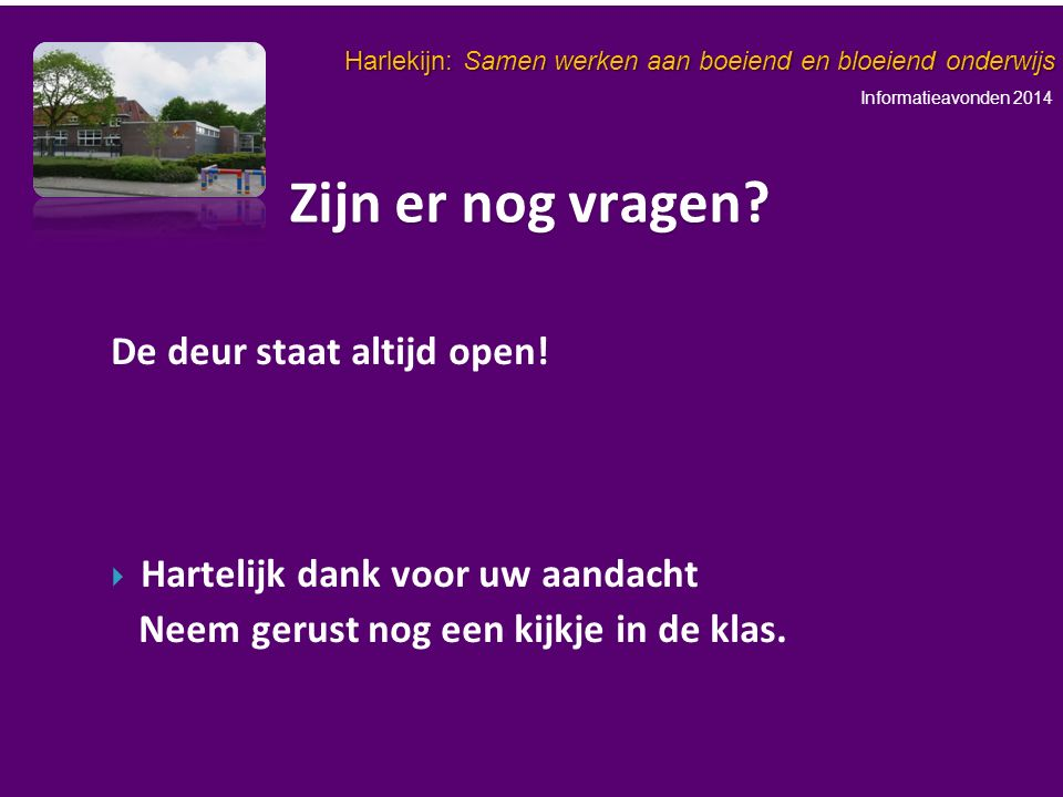 Informatieavonden 2014 Harlekijn: Samen werken aan boeiend en bloeiend onderwijs De deur staat altijd open.