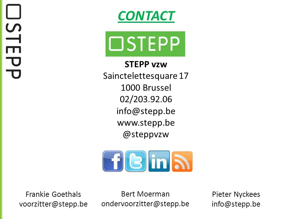 CONTACT Frankie Goethals voorzitter@stepp.be Bert Moerman ondervoorzitter@stepp.be Pieter Nyckees info@stepp.be STEPP vzw Sainctelettesquare 17 1000 Brussel 02/203.92.06 info@stepp.be www.stepp.be @steppvzw