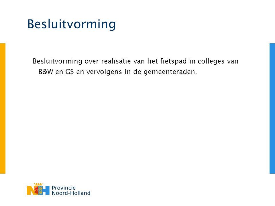 Besluitvorming Besluitvorming over realisatie van het fietspad in colleges van B&W en GS en vervolgens in de gemeenteraden.