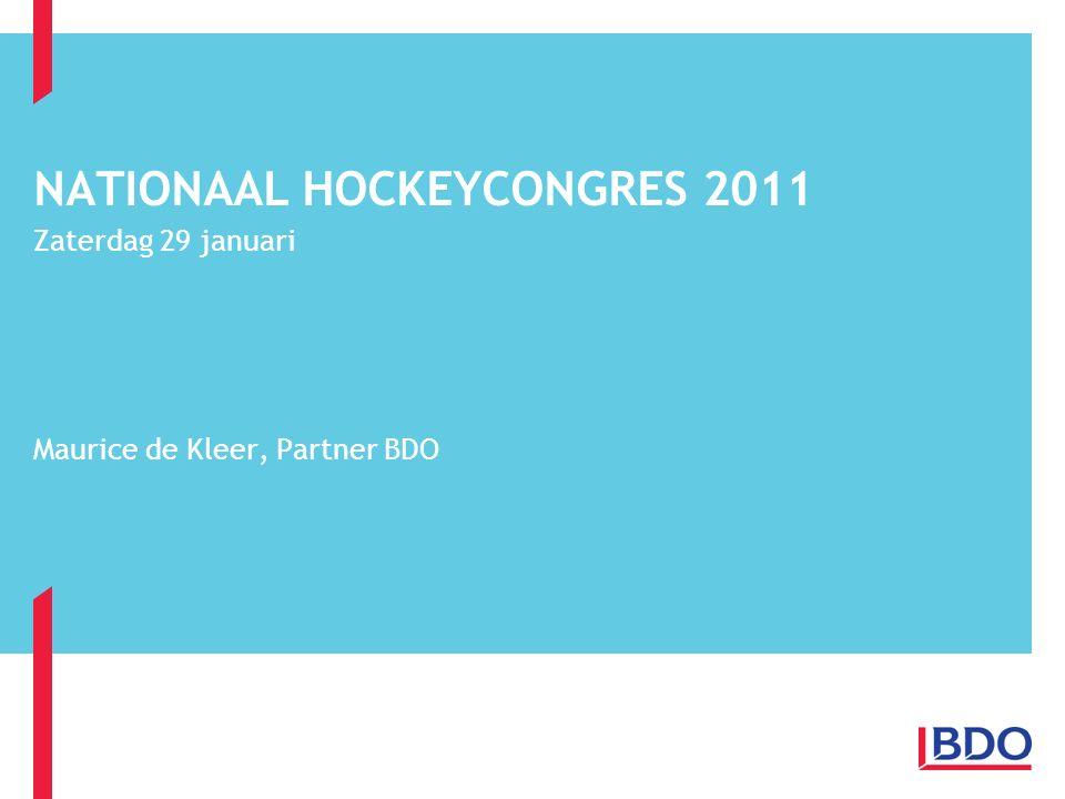 NATIONAAL HOCKEYCONGRES 2011 Zaterdag 29 januari Maurice de Kleer, Partner BDO