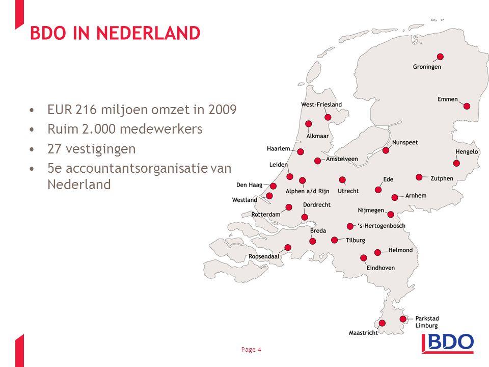 Page 4 BDO IN NEDERLAND EUR 216 miljoen omzet in 2009 Ruim 2.000 medewerkers 27 vestigingen 5e accountantsorganisatie van Nederland