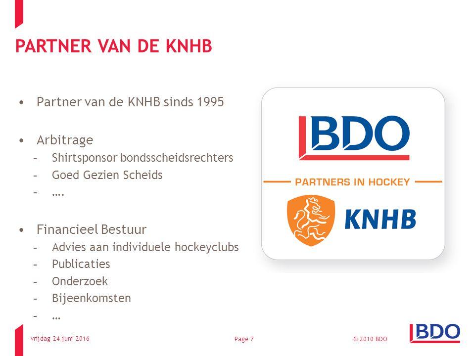vrijdag 24 juni 2016 © 2010 BDOPage 7 PARTNER VAN DE KNHB EN ALLE SCHEIDSRECHTERS Partner van de KNHB sinds 1995 Arbitrage -Shirtsponsor bondsscheidsr