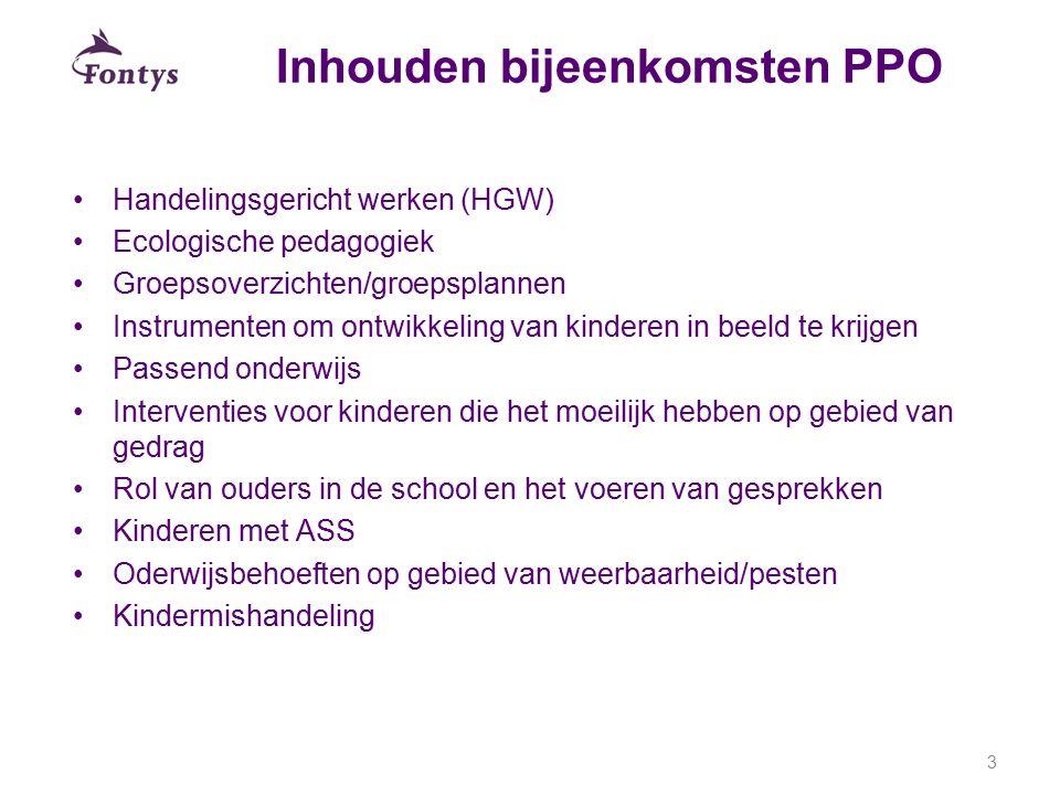 Inhouden bijeenkomsten PPO Handelingsgericht werken (HGW) Ecologische pedagogiek Groepsoverzichten/groepsplannen Instrumenten om ontwikkeling van kind