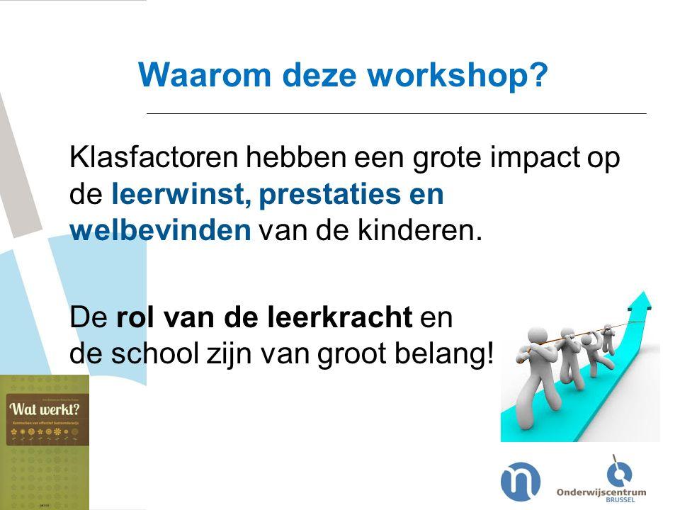 Waarom deze workshop? Klasfactoren hebben een grote impact op de leerwinst, prestaties en welbevinden van de kinderen. De rol van de leerkracht en de