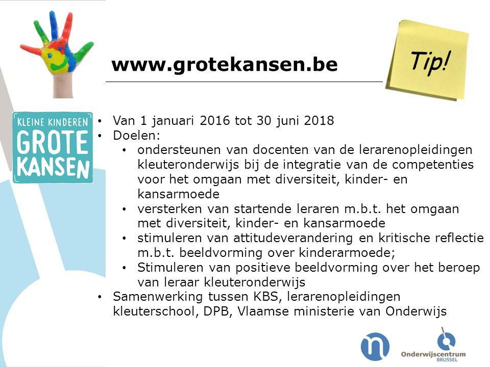 www.grotekansen.be Tip! Van 1 januari 2016 tot 30 juni 2018 Doelen: ondersteunen van docenten van de lerarenopleidingen kleuteronderwijs bij de integr
