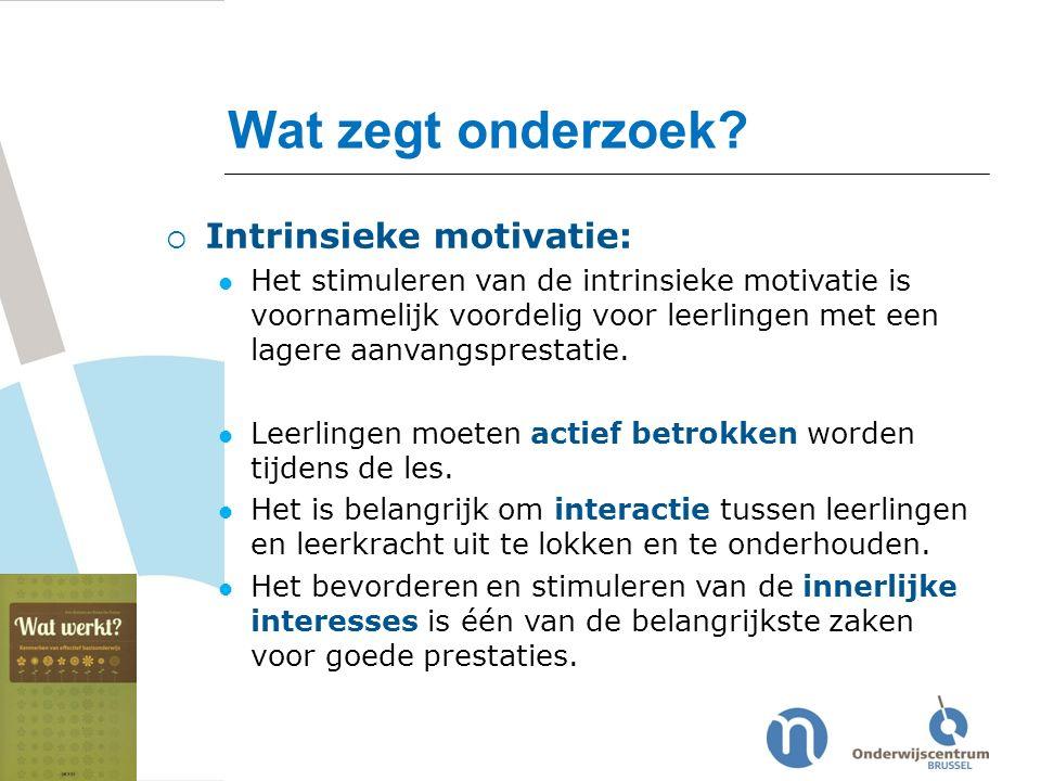 Wat zegt onderzoek?  Intrinsieke motivatie: Het stimuleren van de intrinsieke motivatie is voornamelijk voordelig voor leerlingen met een lagere aanv