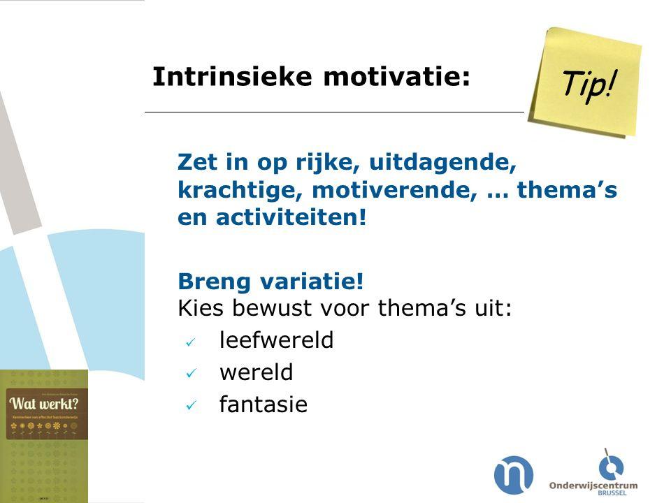 Tip! Zet in op rijke, uitdagende, krachtige, motiverende, … thema's en activiteiten! Breng variatie! Kies bewust voor thema's uit: leefwereld wereld f
