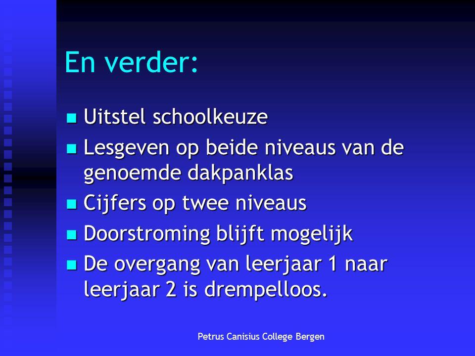 Petrus Canisius College Bergen En verder: Uitstel schoolkeuze Uitstel schoolkeuze Lesgeven op beide niveaus van de genoemde dakpanklas Lesgeven op bei