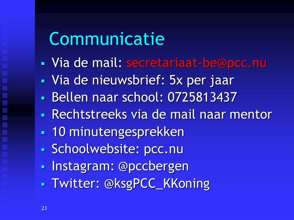 21 Communicatie  Via de mail: secretariaat-be@pcc.nu  Via de nieuwsbrief: 5x per jaar  Bellen naar school: 0725813437  Rechtstreeks via de mail na