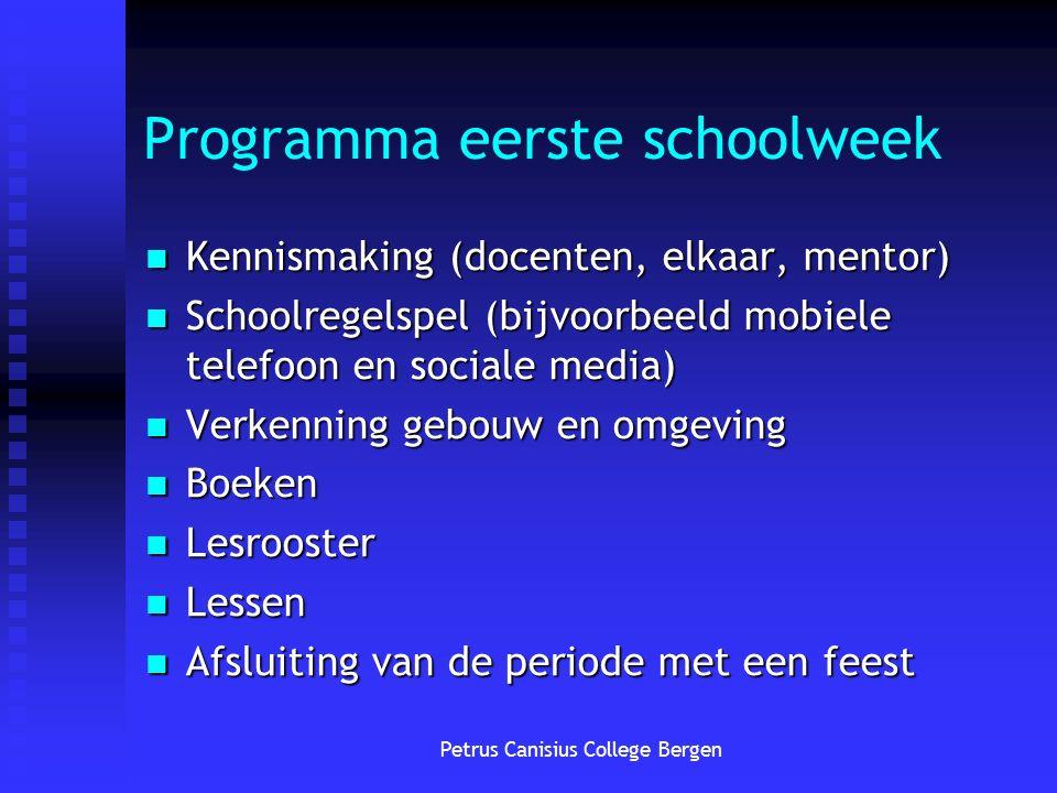Petrus Canisius College Bergen Programma eerste schoolweek Kennismaking (docenten, elkaar, mentor) Kennismaking (docenten, elkaar, mentor) Schoolregel
