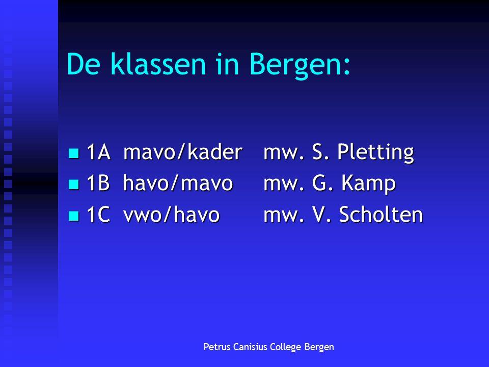 De klassen in Bergen: 1A mavo/kadermw. S. Pletting 1A mavo/kadermw. S. Pletting 1B havo/mavomw. G. Kamp 1B havo/mavomw. G. Kamp 1C vwo/havomw. V. Scho