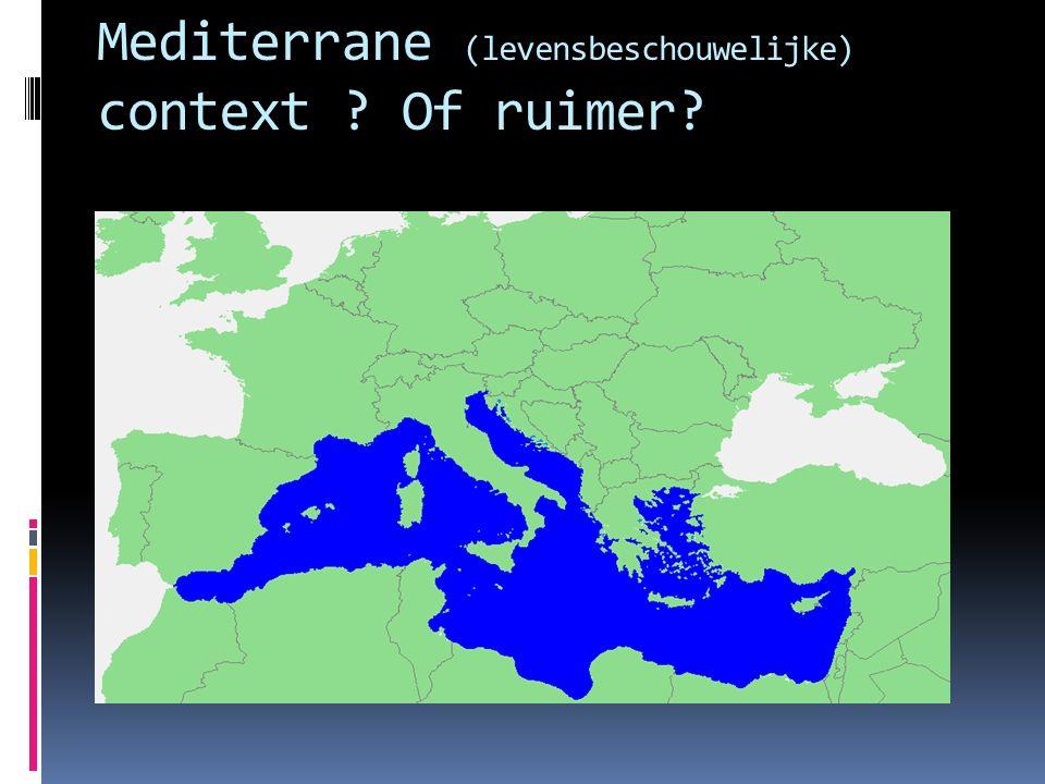 Mediterrane (levensbeschouwelijke) context ? Of ruimer?