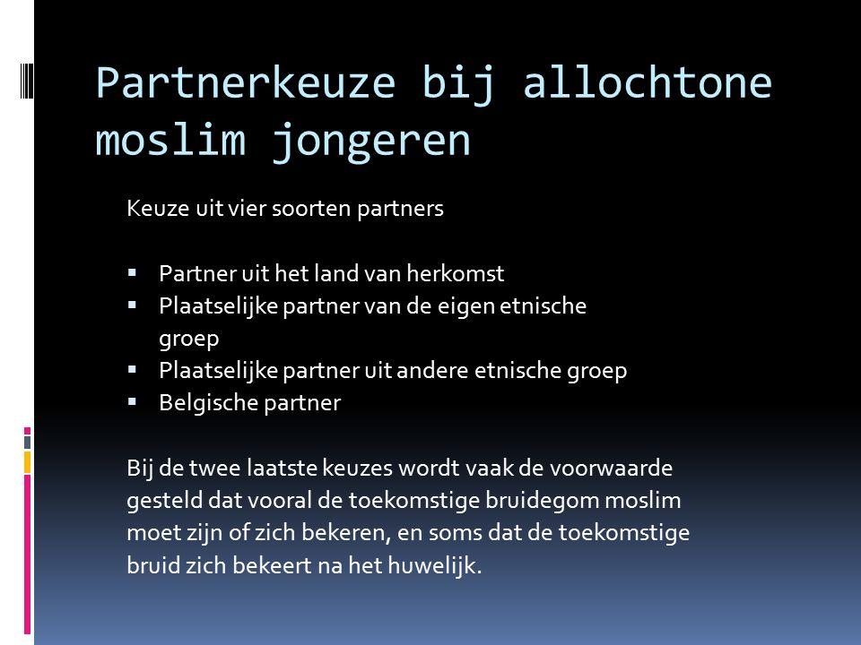 Partnerkeuze bij allochtone moslim jongeren Keuze uit vier soorten partners  Partner uit het land van herkomst  Plaatselijke partner van de eigen et