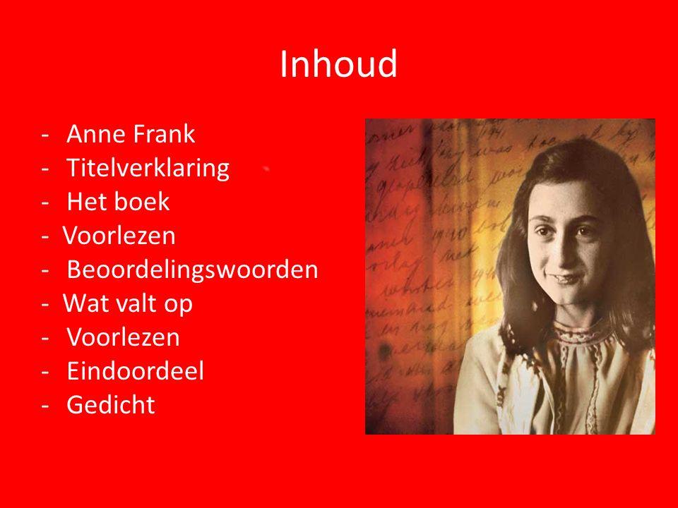 Inhoud -Anne Frank -Titelverklaring -Het boek - Voorlezen -Beoordelingswoorden - Wat valt op -Voorlezen -Eindoordeel -Gedicht